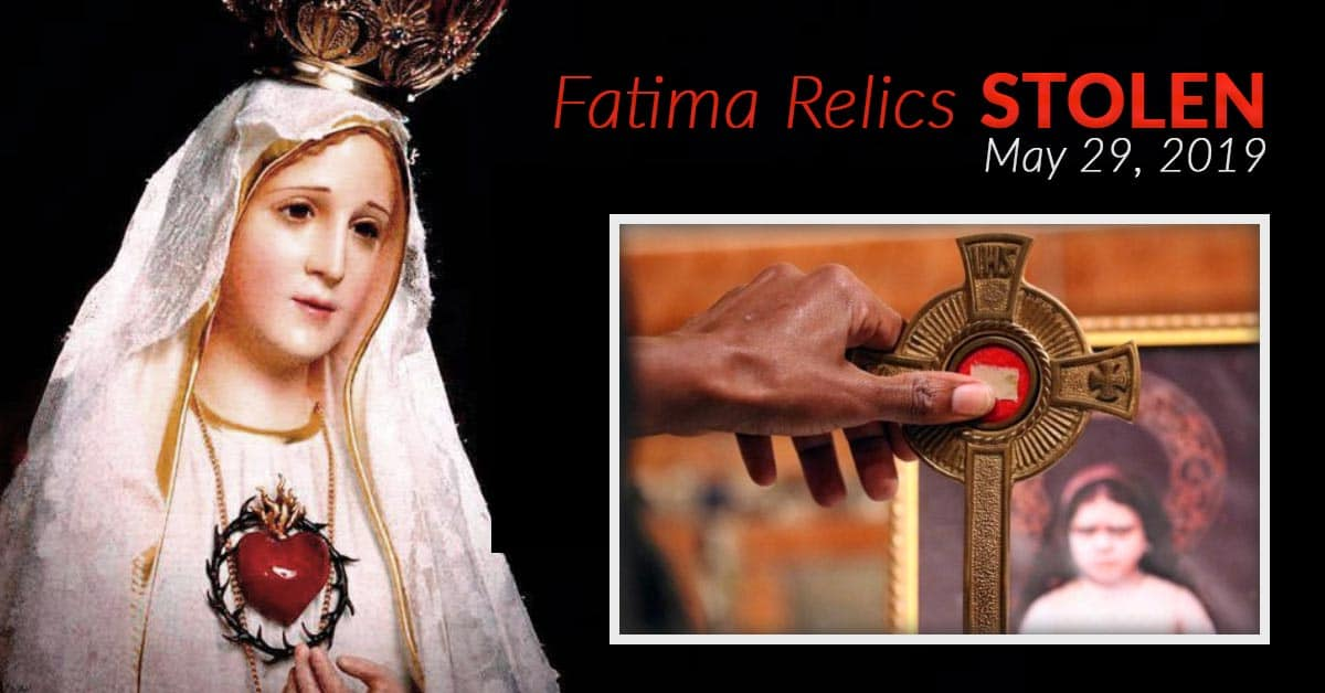 Relics of Fatima children STOLEN ~ May 29, 2019 – PrayTheRosary com